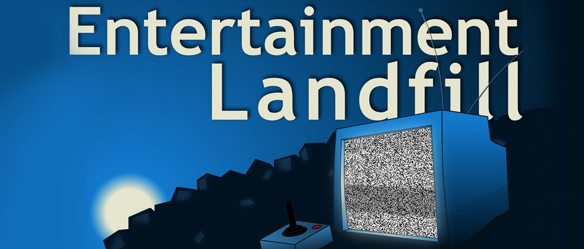 Permalink to: Entertainment Landfill